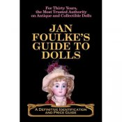 Jan Foulke's Guide To Dolls-A Definitive Id/Price Guide-1st Ed.